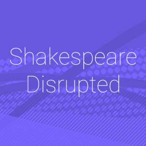Shakespeare Disrupted Project