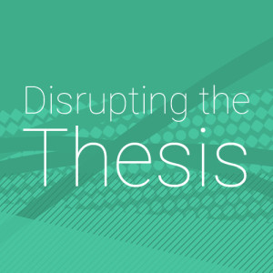 Disrupting the Thesis Project